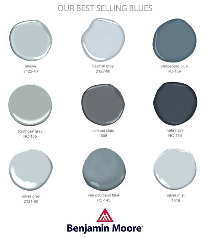 Best Selling Blues and Grays by Benjamin Moore Paints. Best Selling Blues by Benjamin Moore. Benjamin Moore Smoke 2122-40. Benjamin Moore Beacon Gray 2128-60. Benjamin Moore Phillipsburg Blue HC-159. Benjamin Moore Boothbar HC-165. Benjamin Moore Ashland Slate 1608. Benjamin Moore Hale Navy HC-154. Benjamin Moore Silver Gray 2131-60. Benjamin Moore Van Courtland Blue HC-145. Benjamin Moore Silver Mist 1619.
