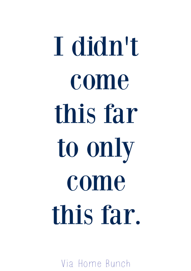 I didn't come this far to only come this far. I didn't come this far to only come this far. #bestquotes #quotes