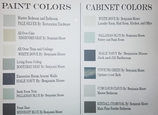 Whole House Paint Color Ideas. Color scheme for every room in a house. Master Bedroom and Bathroom: Pale Silver by Benjamin Moore. Main Rooms: Edgecomb Gray by Benjamin Moore. All Trims and Ceiling: White Dove by Benjamin Moore. Living room Ceiling: Boothbay Gray by Benjamin Moore. Exercise Room: Hale Navy by Benjamin Moore. Bunk Room Trim: Palladian Blue by Benjamin Moore. Front Door: Midnight Blue by Benjamin Moore. Whole House Cabinet Paint Color: Laundry room, Mudroom, Kitchen and Office Cabinets: White Dove by Benjamin Moore. Pantry and Bunk Room Walls: Palladian Blue by Benjamin Moore. Kids Bathroom Cabinet: Hale Navy by Benjamin Moore. Guest Bathroom Cabinet Paint Color: Newburg Green by Benjamin Moore. Master Bathroom Cabinet: Cumulous Cloud by Benjamin Moore. Main Floor Powder room cabinet: Kendall Charcoal by Benjamin Moore. #wholehousepaintcolors #wholehousepaintcolor Via Favorite Paint Colors