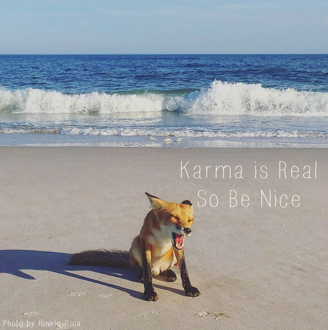 Karma is real so be nice