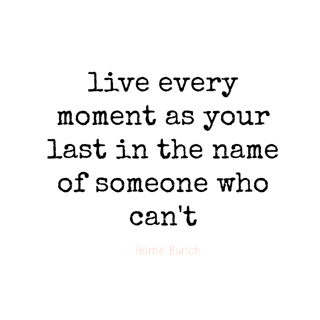 live-every-moment-as-your-last-in-the-name-of-someone-who-cant