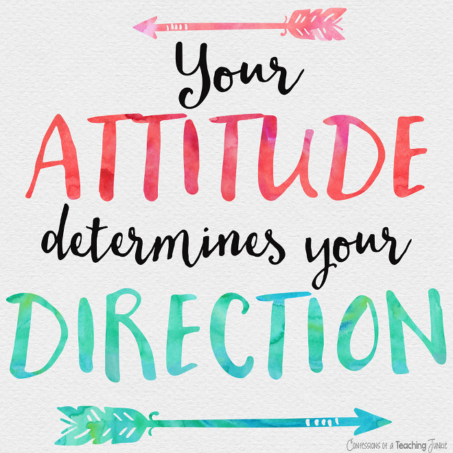 Your Attitude determines your direction. Quote Your Attitude determines your direction. From Confessions of a Teaching Junkie.