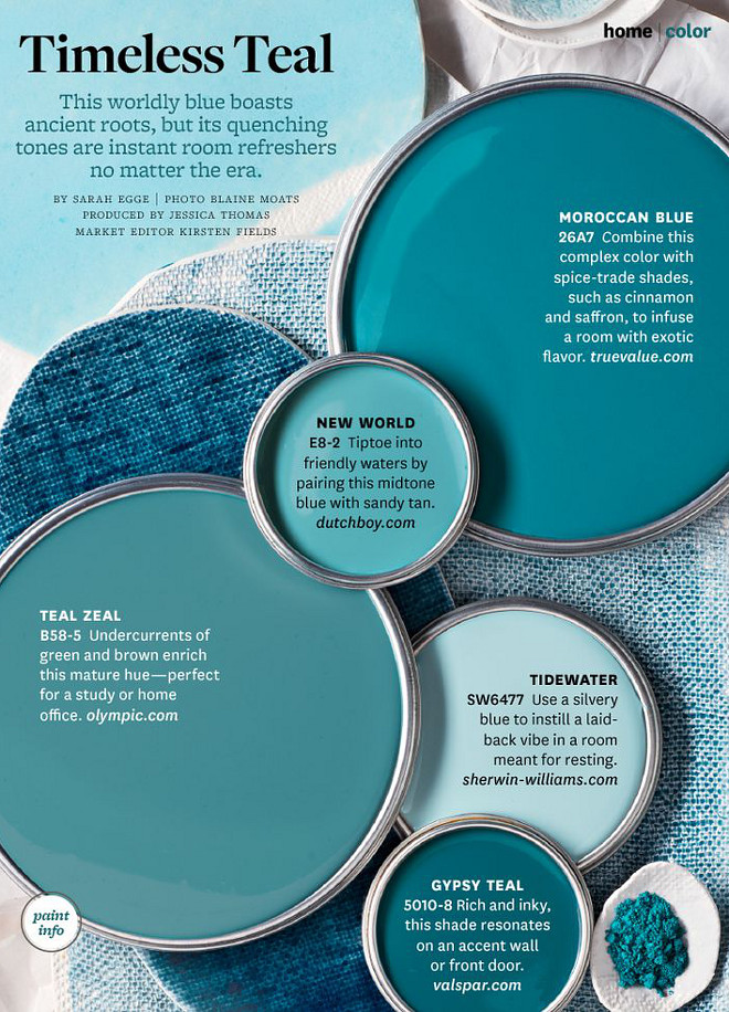 Turquoise Paint Color. Turquoise and teal paint colors. Tidewater SW6477 Sherwin Williams, Teal Zeal Olympic. New World Dutch Boy. Gypsy Teal Valspar. Moroccan Blue True Value Paint. #TidewaterSW6477SherwinWilliams #TealZealOlympic #NewWorldDutchBoy #GypsyTealValspar #MoroccanBlueTrueValue #Paint #Turquoise #paintcolors Turquoise Blue paint colors #TurquoisePaintColor #Turquoise #paintcolor #teal #tealpaintcolors #Turquoisepaintcolors #TurquoiseBluepaintcolors Via Better Homes and Gardens