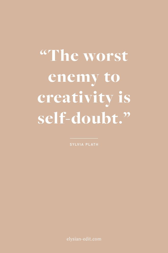 The worst enemy to creativity is self-doubt. Sylvia Plath