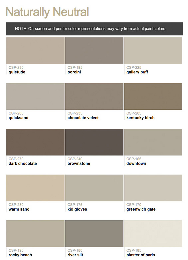Neutrals. Neutral Paint Color. Benjamin Moore Neutrals. Benjamin Moore Quietude. Benjamin Moore CSP-195 Porcini. Benjamin Moore CSP-225 Gallery Buff. Benjamin Moore CSP-200 Quicksand. Benjamin Moore CSP-235 Chocolate Velvet. Benjamin Moore CSP-265 Kentucky Birch. Benjamin Moore CSP-270 Dark Chocolate. Benjamin Moore CSP-240 Brownstone. Benjamin Moore CSP-165 Downtown. Benjamin Moore CSP-280 Warm Sand. Benjamin Moore CSP-175 Kid Gloves. Benjamin Moore CSP-170 Greenwich Gate. Benjamin Moore CSP-190 Rocky Beach. Benjamin Moore CSP-180 River Silt. Benjamin Moore CSP-185 Plaster of Paris.  #Neutrals #NeutralPaintColor #BenjaminMooreNeutrals Via Benjamin Moore