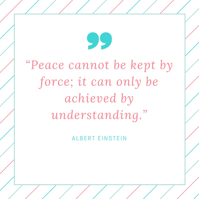 Albert Einstein Quote -Peace cannot be kept by force, it can only be achieved by understanding