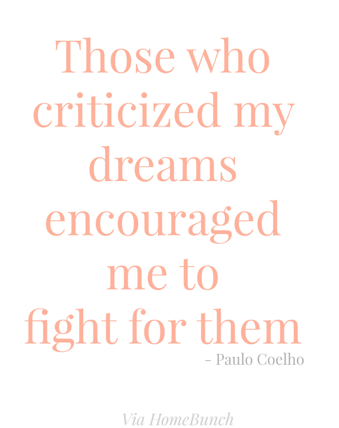 Those who criticized my dreams encouraged me to fight for them - Paulo Coelho