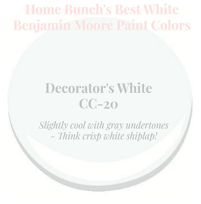 Decorator's White CC-20. Slightly cool with gray undertone. Think crisp white shiplap. Home Bunch's Best White Benjamin Moore Paint Colors