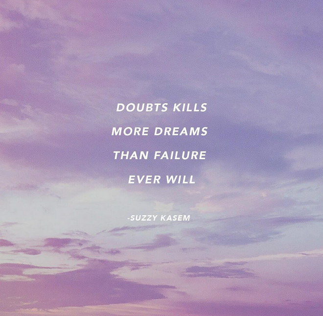 Doubts kills more dreams than failure ever will