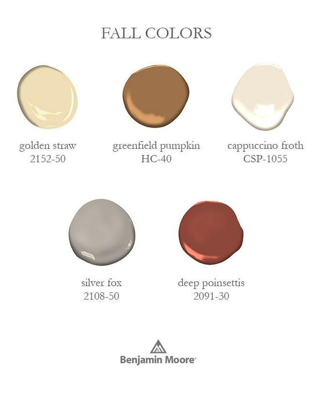 Fall Paint Color. Fall Paint Colors. Fall Color Scheme Benjamin Moore 2152-50 Golden Straw. Benjamin Moore Greenfield Pumpkin HC-40. Benjamin Moore CSP -1055 Cappuccino Froth. Benjamin Moore 2108-50 Silver Fox. Benjamin Moore 2091-30 Deep Poinsettis. #FallColors #FallColorScheme #Fall #ColorScheme #BenjaminMooreGoldenStraw #BenjaminMooreGreenfieldPumpkin #BenjaminMooreHC40 #BenjaminMooreCSP1055CappuccinoFroth #BenjaminMooreSilverFox #BenjaminMooreDeepPoinsettis Via Benjamin Moore
