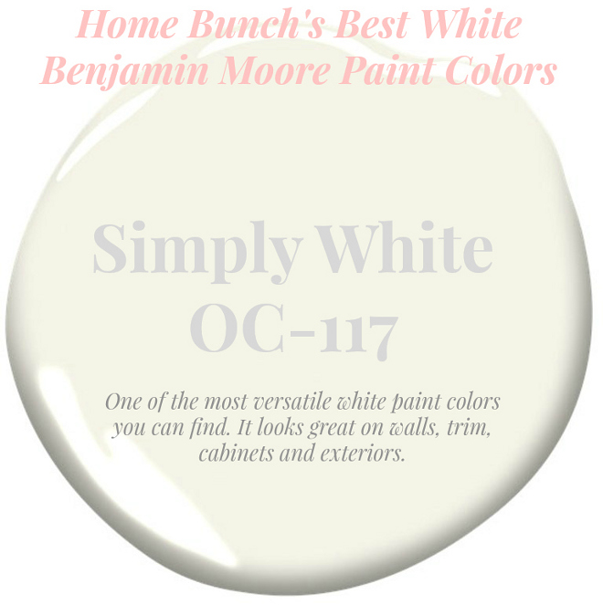 SimplyWhite_OC-117 One of the most versatile white paint colors you can find. It looks great on walls, trim, cabinets and exteriors. Home Bunch's Best White Benjamin Moore Paint Colors