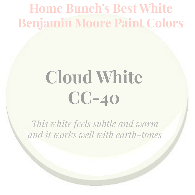 Cloud White by Benjamin Moore. This white feels subtle and warm and it works well with earth-tones. Home Bunch's Best White Benjamin Moore Paint Colors