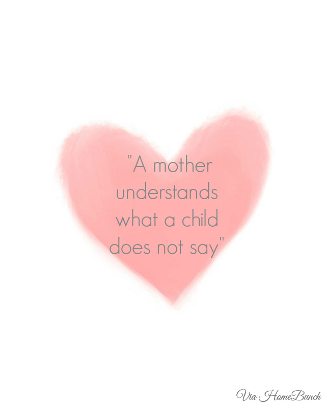 A mother understands what a child does not say.