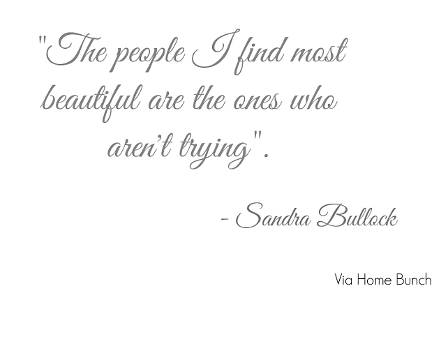 Sandra Bullock. The people I find most beautiful are the ones who aren't trying