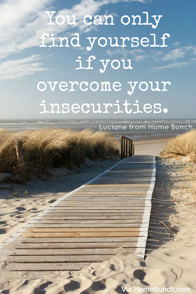You can only find yourself if you overcome your insecurities. Luciane from Home Bunch #quote #insecurity